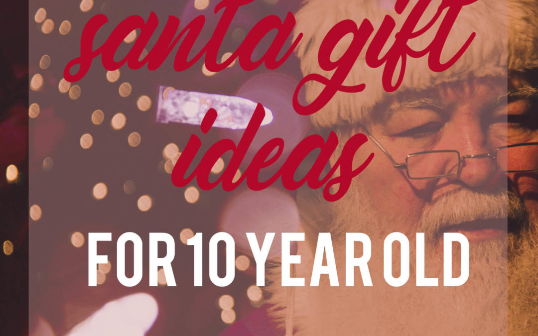 Santa Gift Ideas For 10 Year Old Son Archives What To Get My