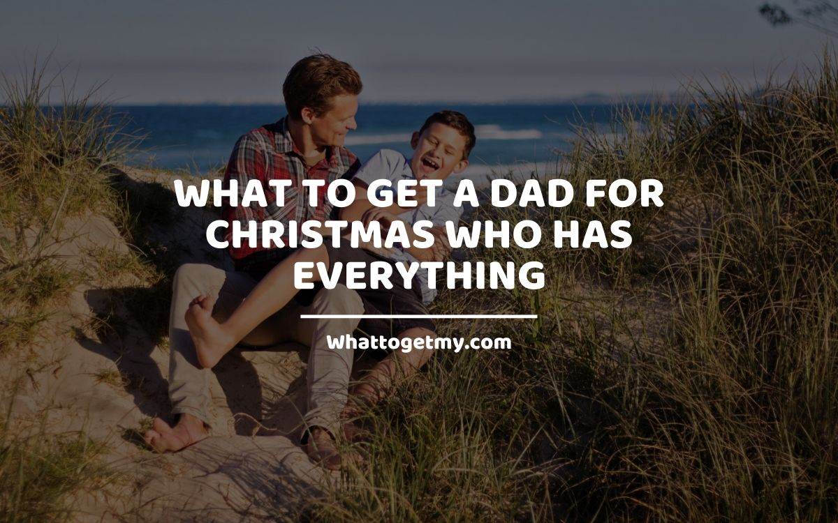 What to Get a Dad for Christmas Who Has Everything