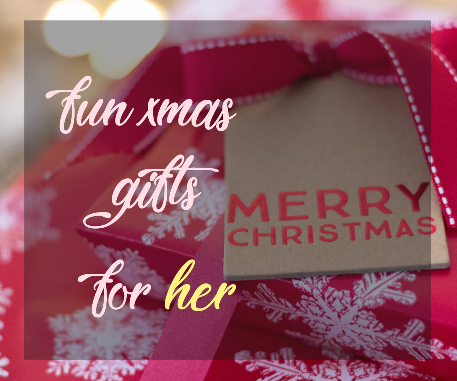 FUN XMAS GIFTS FOR HER