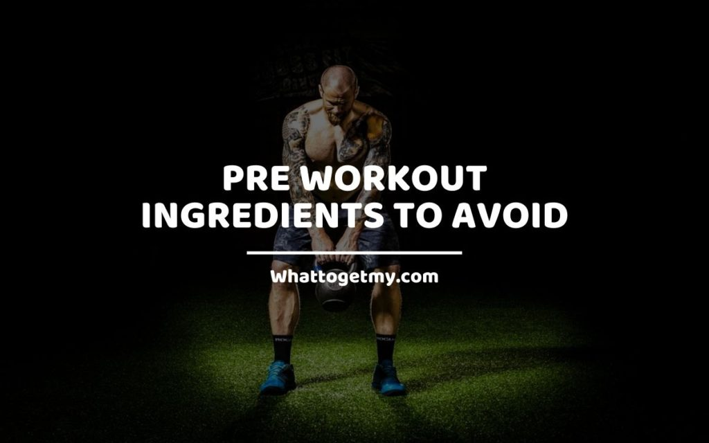PRE WORKOUT INGREDIENTS TO AVOID WTGM Informative article