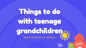 things to do with teenage grandchildren