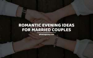 ROMANTIC EVENING IDEAS FOR MARRIED COUPLES whattogetmy