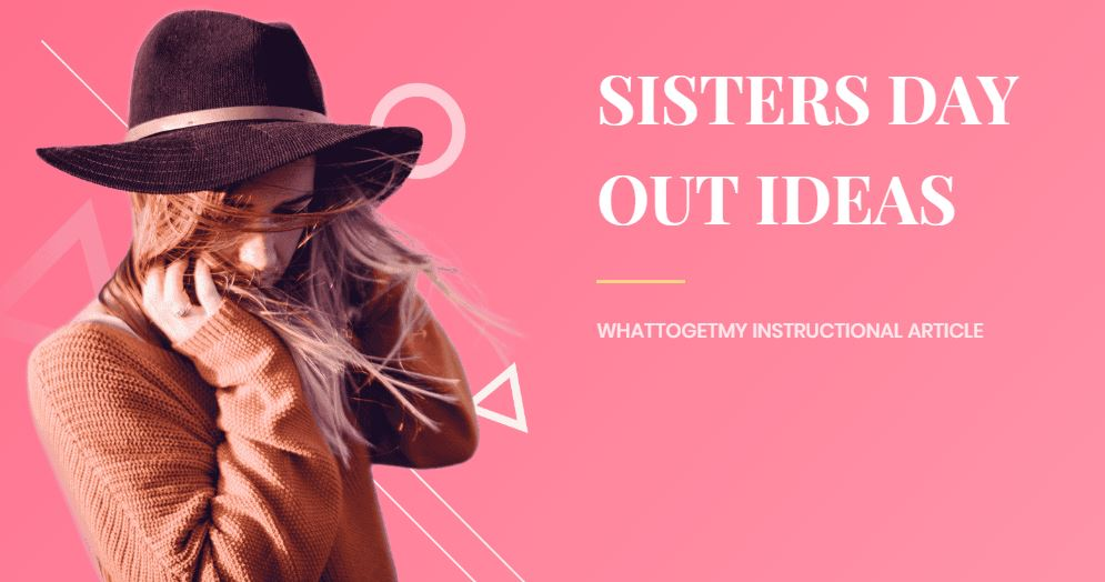 SISTERS DAY OUT IDEAS