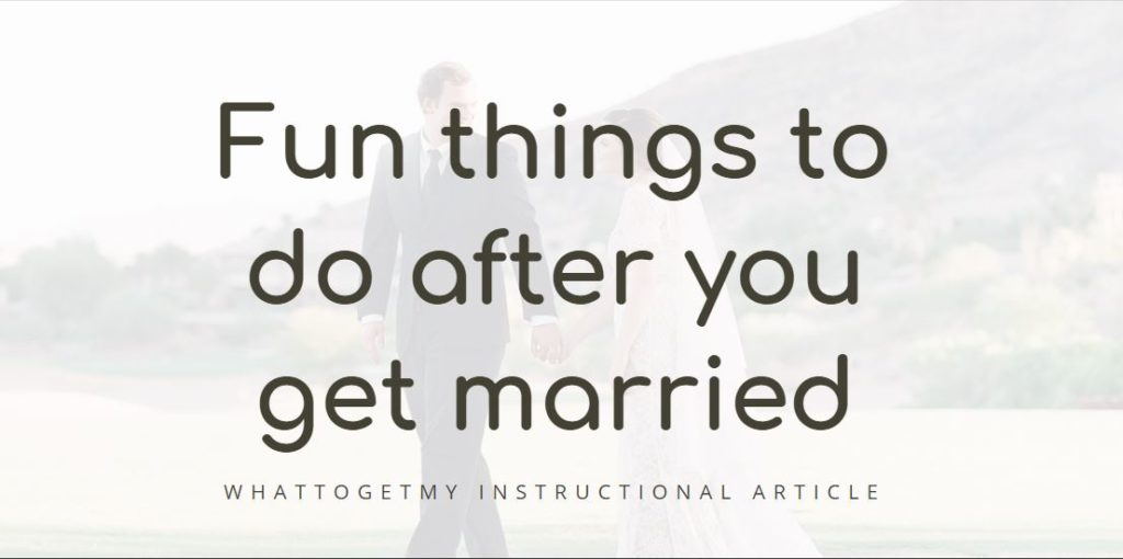 FUN THINGS TO DO AFTER YOU GET MARRIED