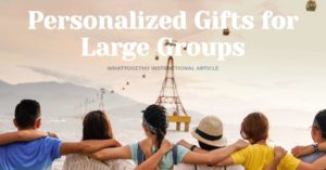 PERSONALIZED GIFTS FOR LARGE GROUPS