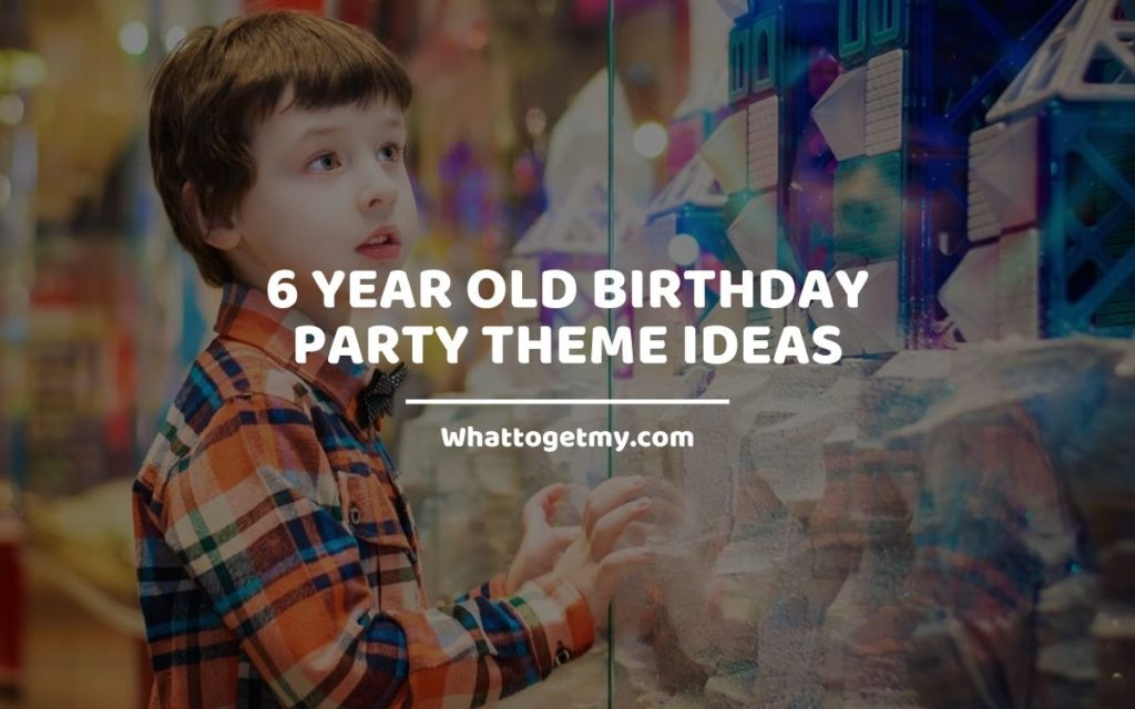6 Year Old Birthday Party Theme Ideas Whattogetmy