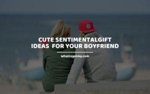 SENTIMENTALGIFT IDEAS FOR YOUR BOYFRIEND WTGM