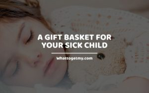 GIFT BASKET FOR YOUR SICK CHILD