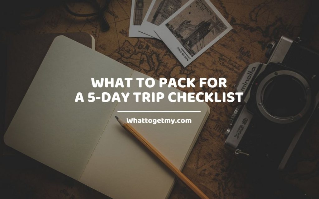 WHAT TO PACK FOR A 5-DAY TRIP CHECKLIST Whattogetmy