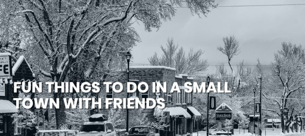 FUN THINGS TO DO IN A SMALL TOWN WITH FRIENDS