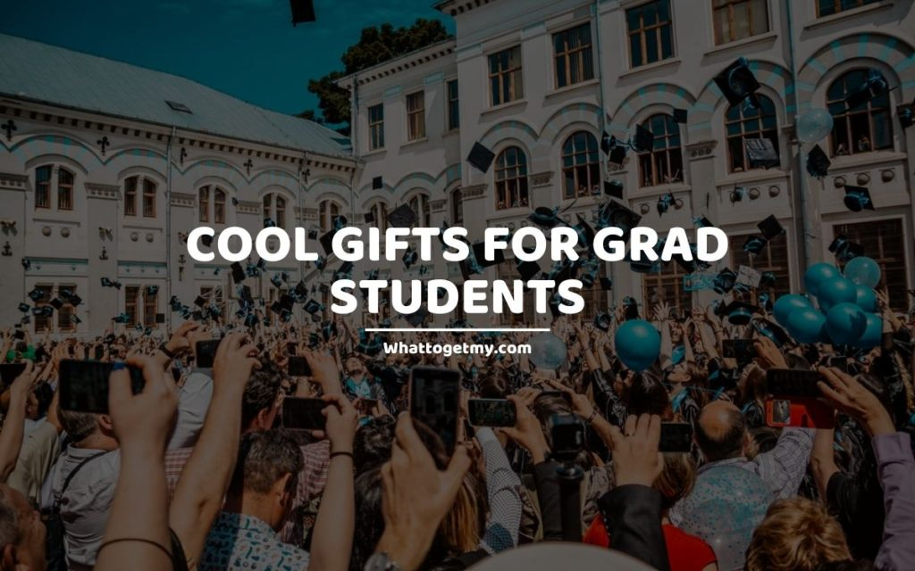 COOL GIFTS FOR GRAD STUDENTS whattogetmy