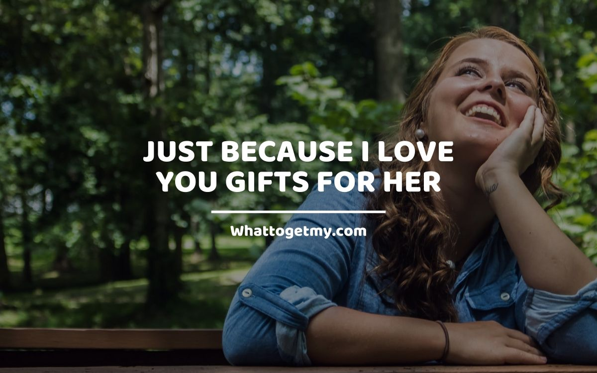 Just Because I Love You Gifts For Her