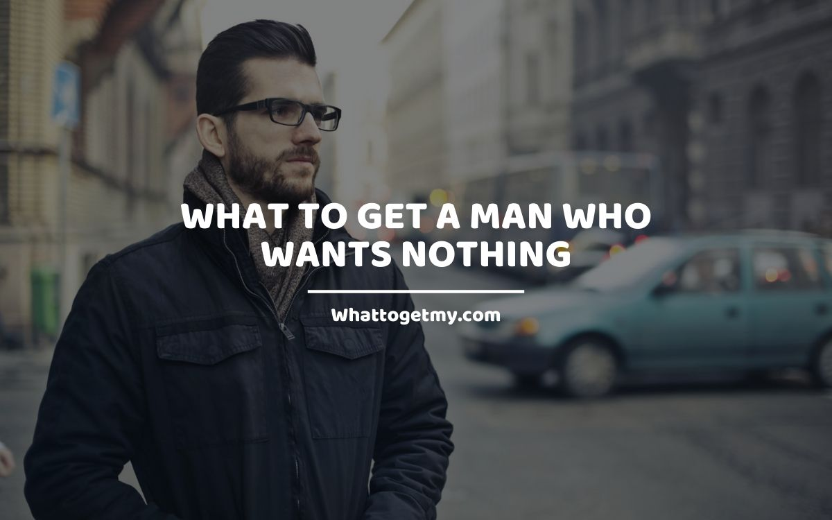 What To Get a Man Who Wants Nothing