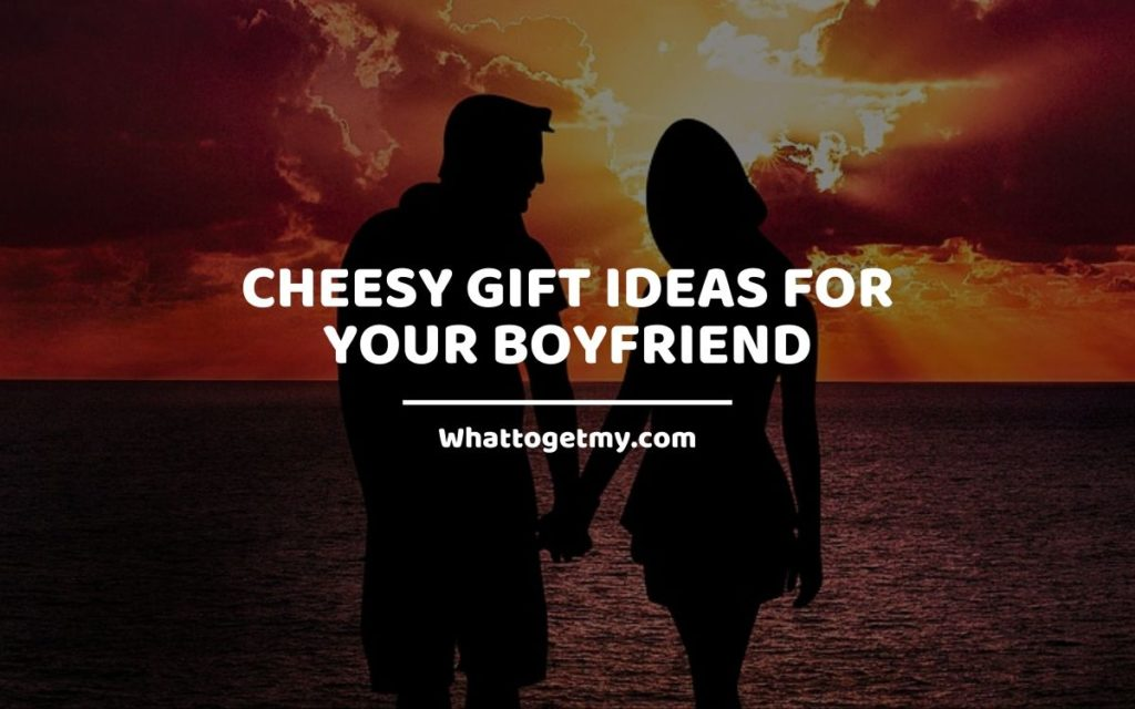 Cheesy gift Ideas for your boyfriend whattogetmy