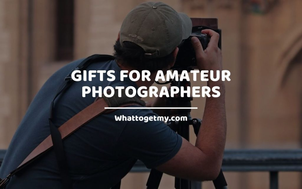 Gifts for Amateur Photographers they secretly want from you whattogetmy