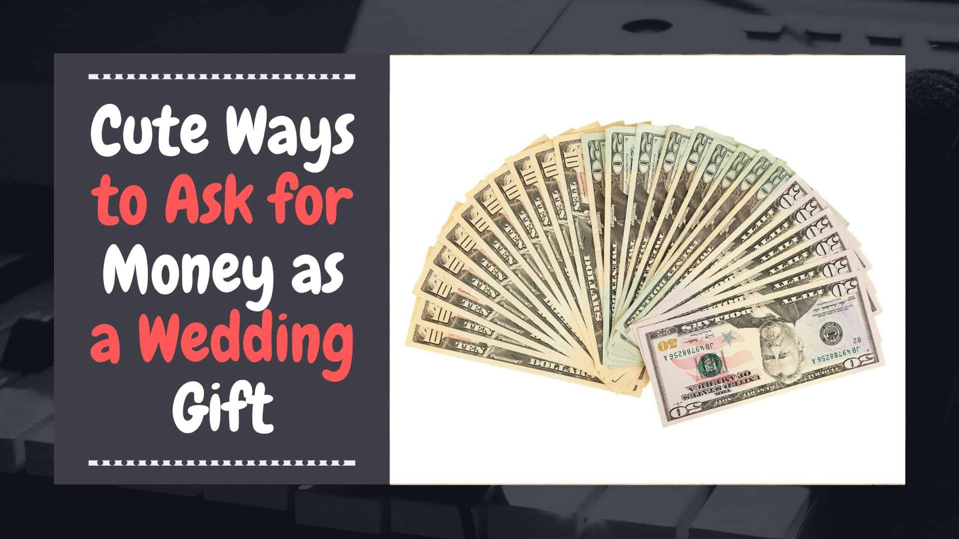 Cute Ways To Ask For Money As A Wedding Gift What To Get My