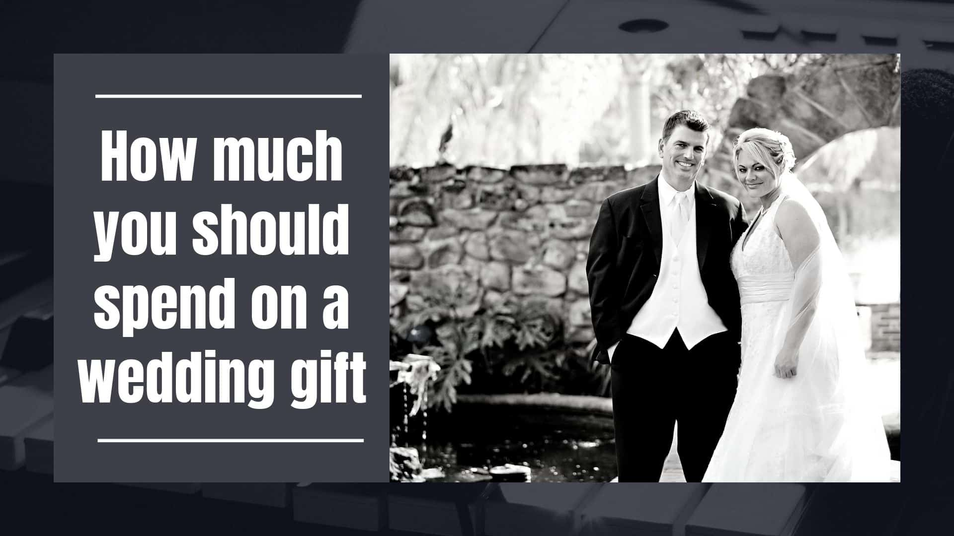 How Much Do You Spend On Wedding Gift: How Much You Should Spend On A Wedding Gift