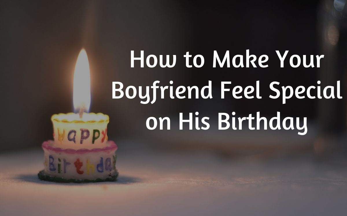 How to make my boyfriend feel special on his birthday