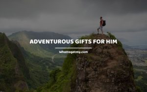 Adventurous Gifts for Him whattogetmy