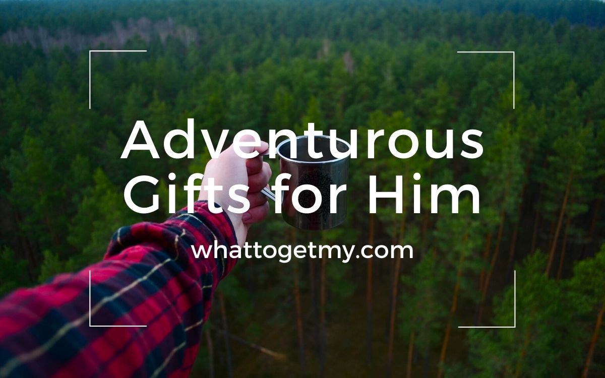 Adventurous Gifts for Him