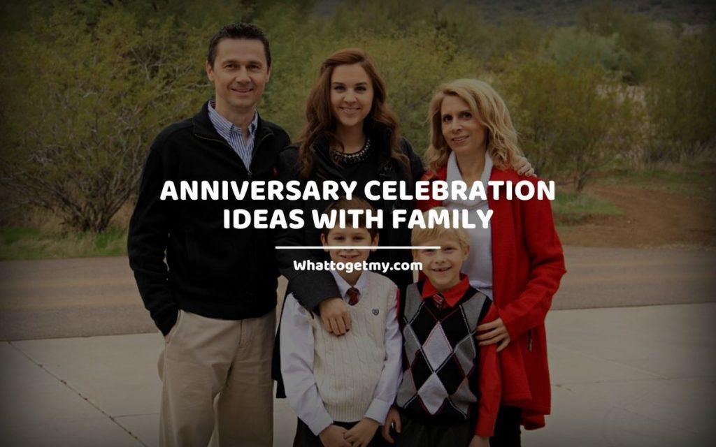 Anniversary Celebration Ideas With Family1