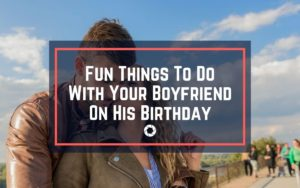 Fun things to do with your boyfriend on his birthday