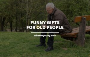 M Funny Gifts for Old People whattogetmy