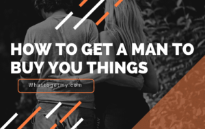 Get A Man To Buy You Things