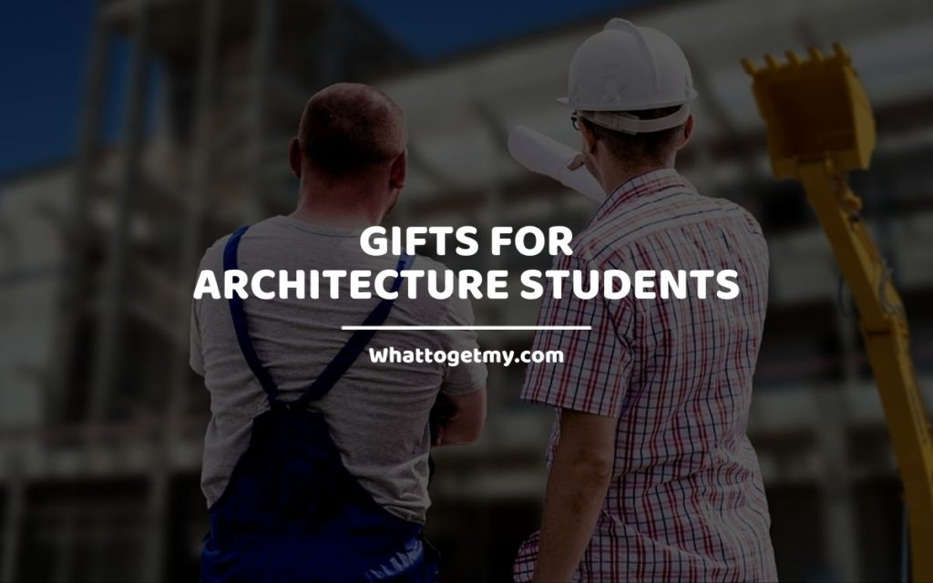 Gifts for architecture students whattogetmy