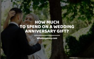 How Much to Spend on a Wedding Anniversary Gift_ whattogetmy