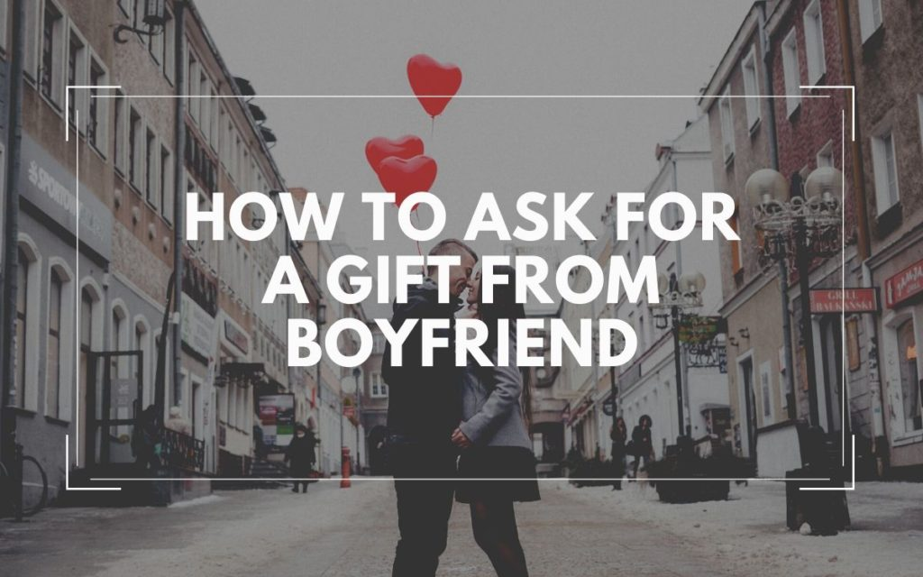 How to Ask For a Gift From Boyfriend