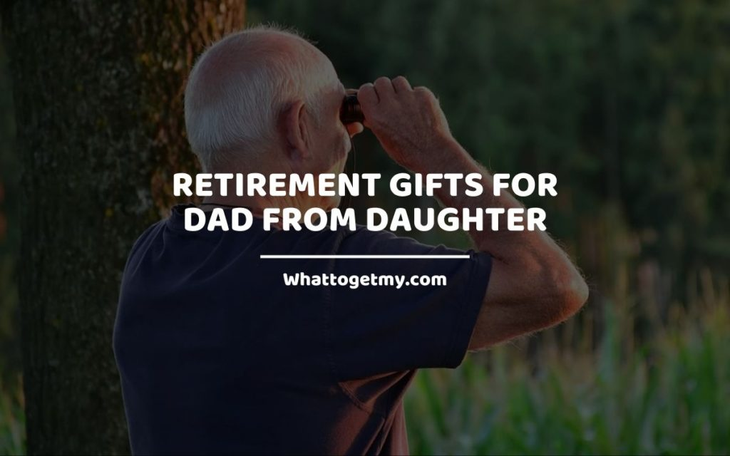 Retirement Gifts for Dad from Daughter whattogetmy