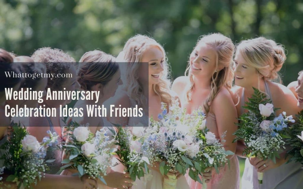 Wedding Anniversary Celebration Ideas With Friends