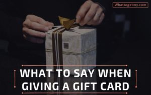 What to Say When Giving a Gift Cards