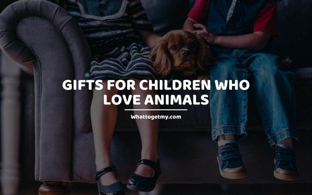 Gifts for Children Who Love Animals whattogetmy