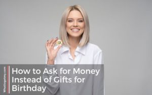 How to Ask for Money Instead of Gifts for Birthday