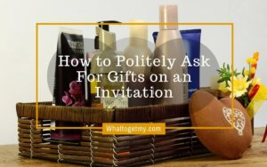 How to Politely Ask For Gifts on an Invitation