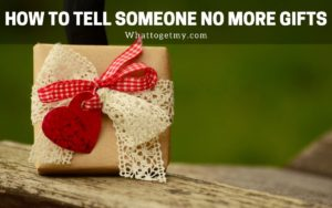 How to tell someone no more gifts