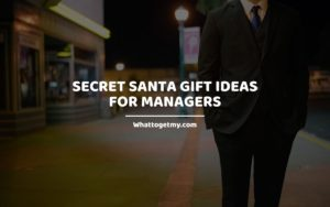 Secret Santa Gift Ideas for Managers whattogetmy