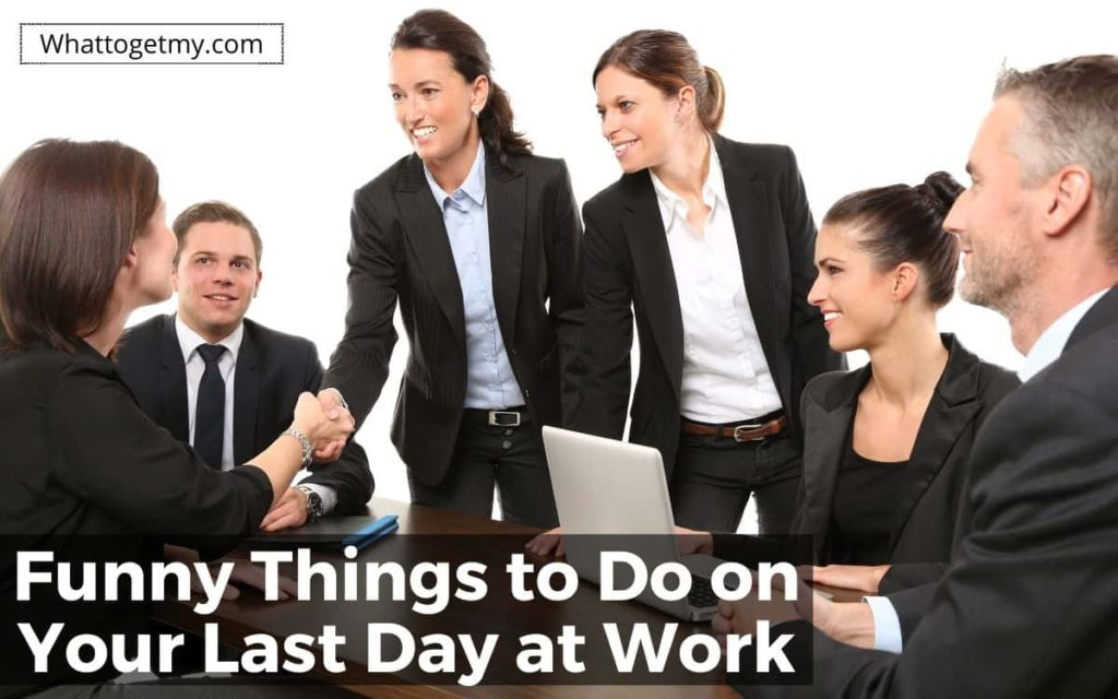 Things to do on your last day at work