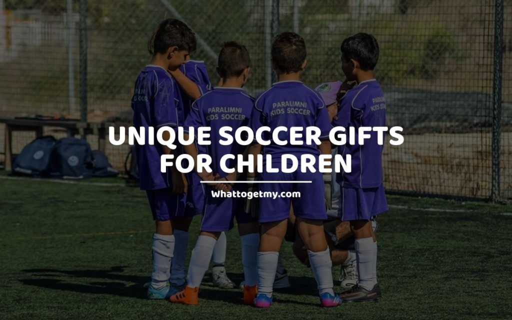 Unique Soccer Gifts for Children whattogetmy