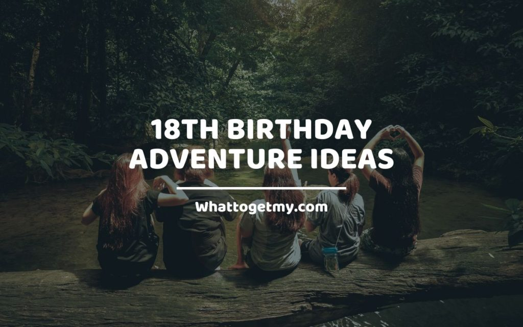 18th Birthday Adventure Ideas whattogetmy