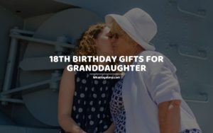 18th Birthday Gifts for Granddaughter whattogetmy
