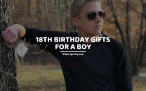 18th Birthday Gifts for a Boy whattogetmy