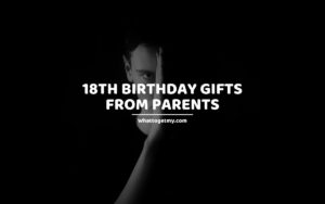 18th Birthday Gifts from Parents whattogetmy