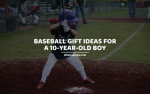 Baseball Gift Ideas For a 10-Year-Old Boy whattogetmy