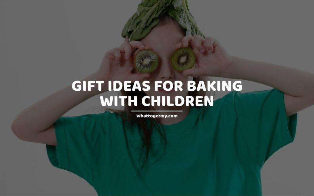 Gift Ideas for Baking With Children whattogetmy