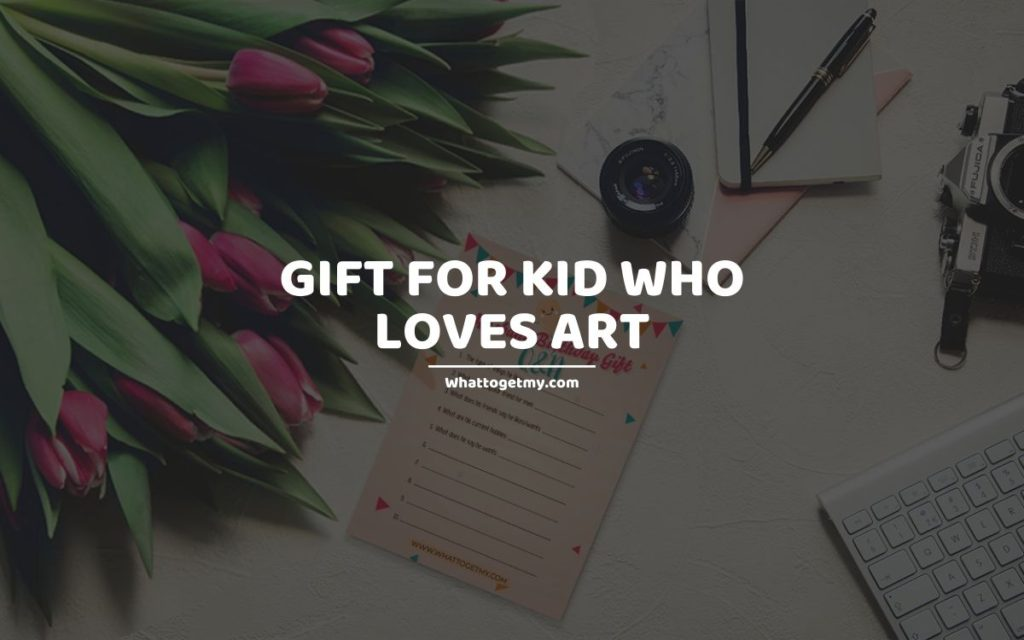Gift for kid who loves art whattogetmy