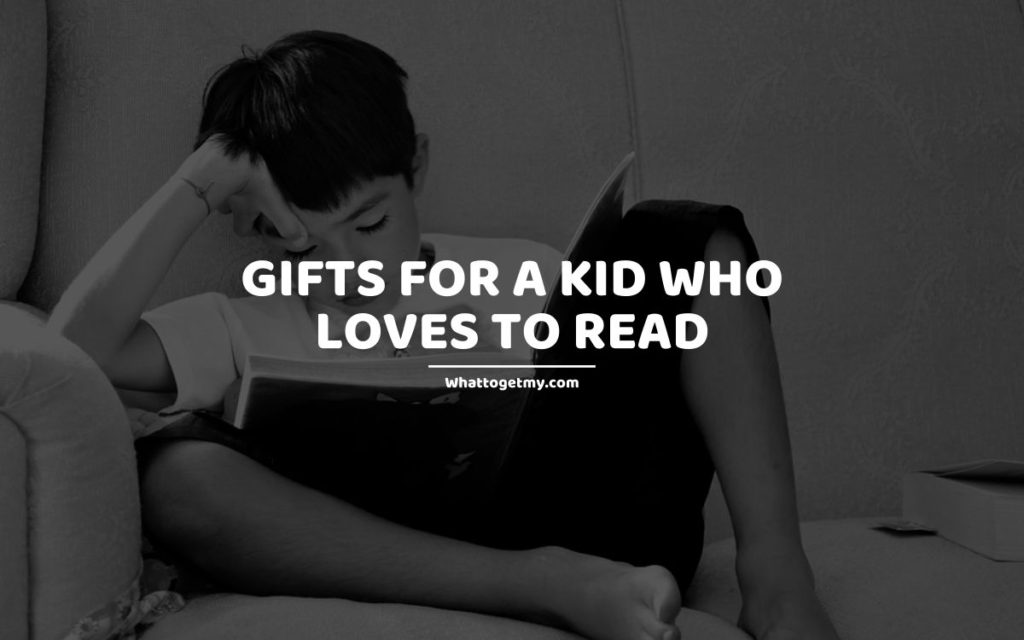Gifts for a Kid Who Loves to Read whattogetmy