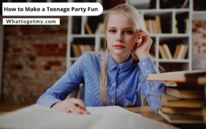 How to Make a Teenage Party Fun